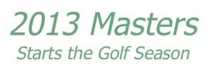 2013 Masters Starts the Golf Season